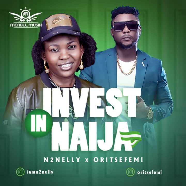 N2Nelly Hooks Up With Oritsefemi For Patroitic Single – 'Invest In Naija'