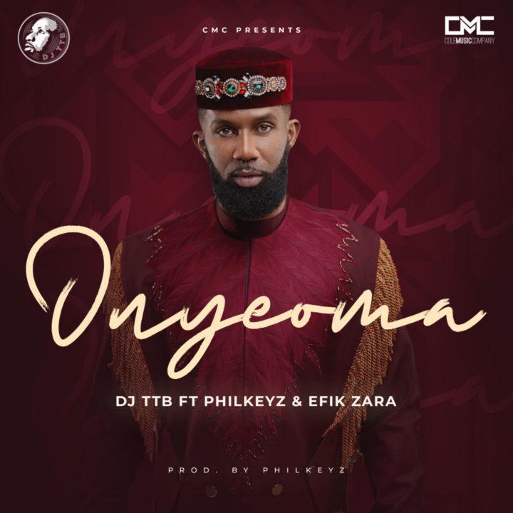 DJ TTB Ft. Philkeyz & Efik Zaza – Onyeoma