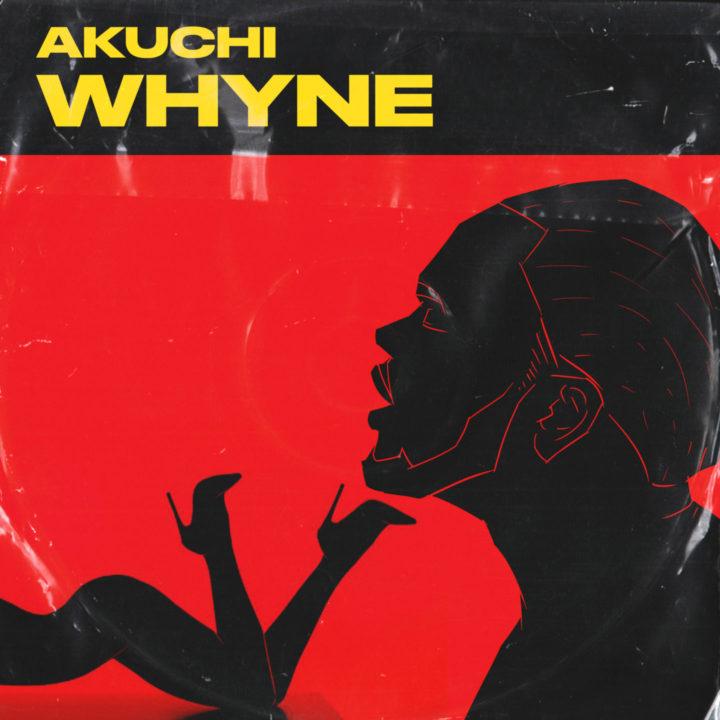 Rising Nigerian Star, Akuchi Drops Latest Single – 'Whyne'