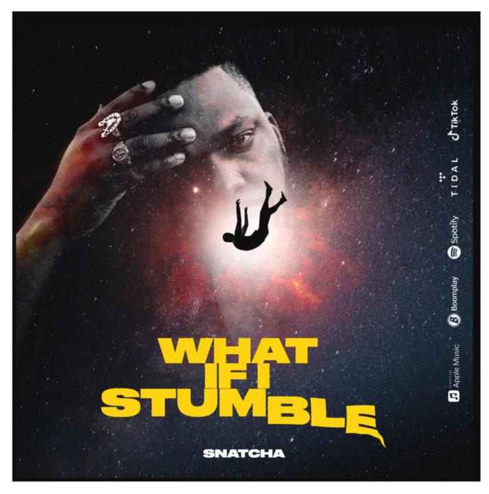 Snatcha What If I stumble - Mp3 Download