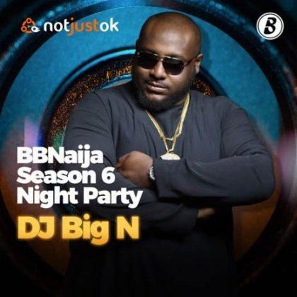 Catch Your Favorite Songs on DJ Big N BBNaija Party Playlist NotjustOK