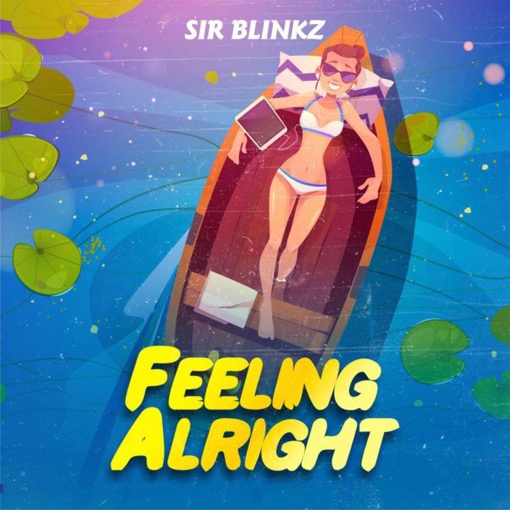 Sir Blinkz Unveils Brand New Single Titled – Feeling Alright