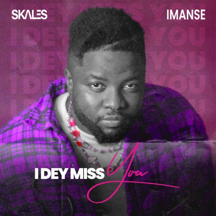 Skales, Imanse - I Dey Miss You