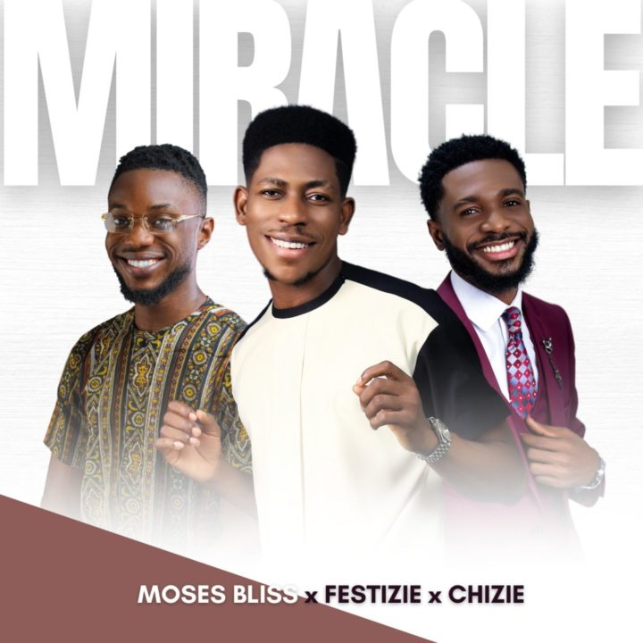 Moses Bliss, Festizie & Chizie Drop A New Afro Gospel Hit Titled 'Miracle'   LISTEN!