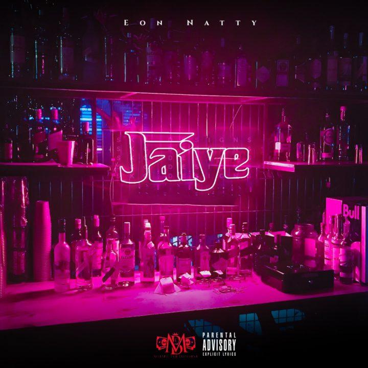 Emerging Superstar, Eon Natty Drops Latest Single 'Jaiye' – .