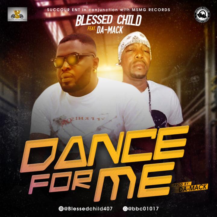 Blessed Child ft Da - Mack – Dance for me