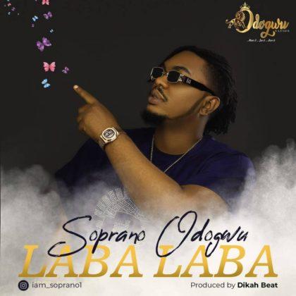 Soprano Odogwu - Laba Laba | Mp3 « NotJustOk - LISTEN