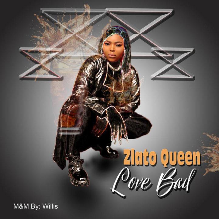Zlato Queen  – Love Bad