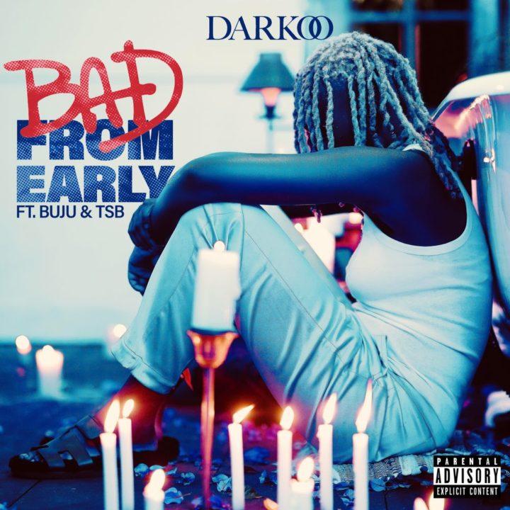 [LYRICS] Bad From Early Lyrics - Darkoo feat. Buju