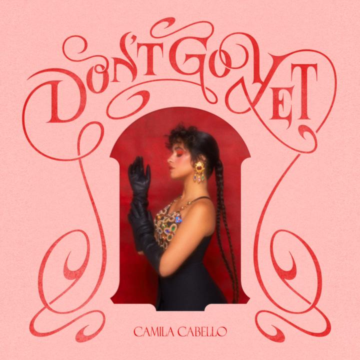 [LYRICS] Don't Go Yet Lyrics by Camila Cabello